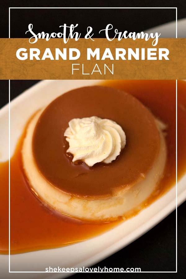 This glorious Grand Marnier flan is so smooth, so creamy and not