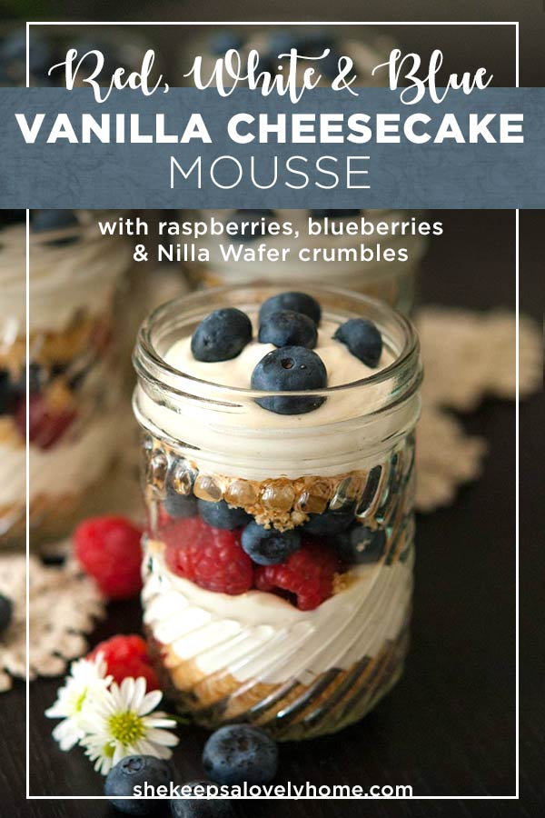 This no-bake vanilla cheesecake mousse is dreamy, creamy and layered with blueberries, raspberries and a scrumptious Nilla Wafer crumble! #cheesecake, #july4thfood, #mousse, #vanillacheesecake, #nobake, #dessert