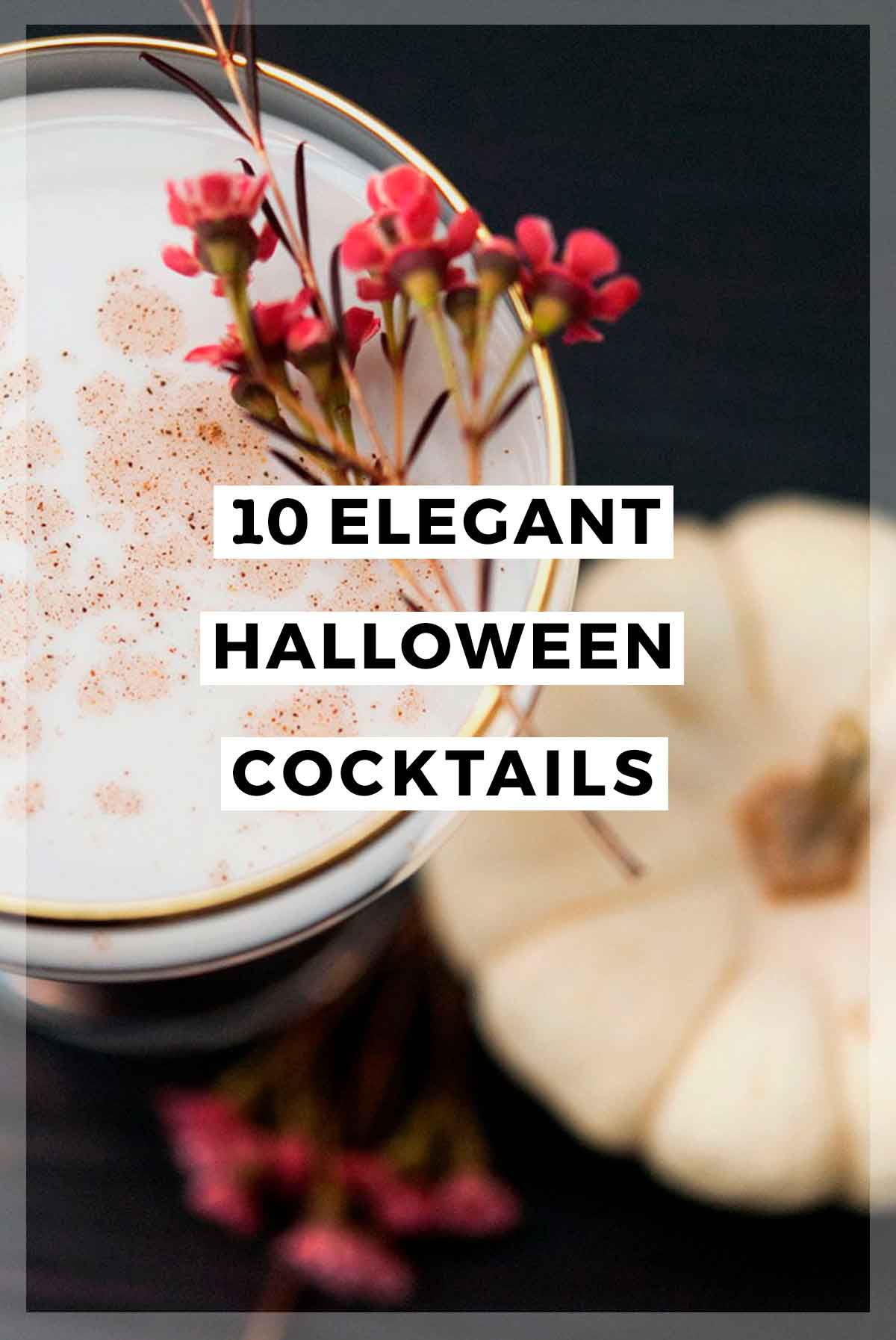 """A garnished cocktail with a title that says """"10 Elegant Halloween Cocktails."""""""