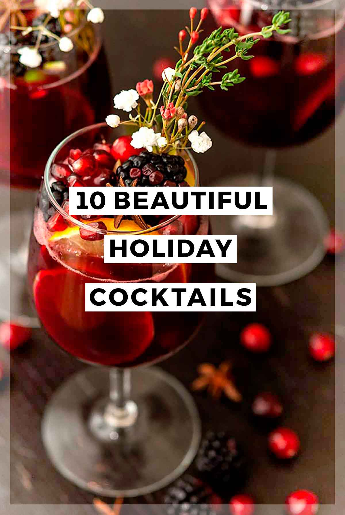 """A flamboyantly garnished cocktail with a title that says """"10 Beautiful Holiday Cocktails."""""""