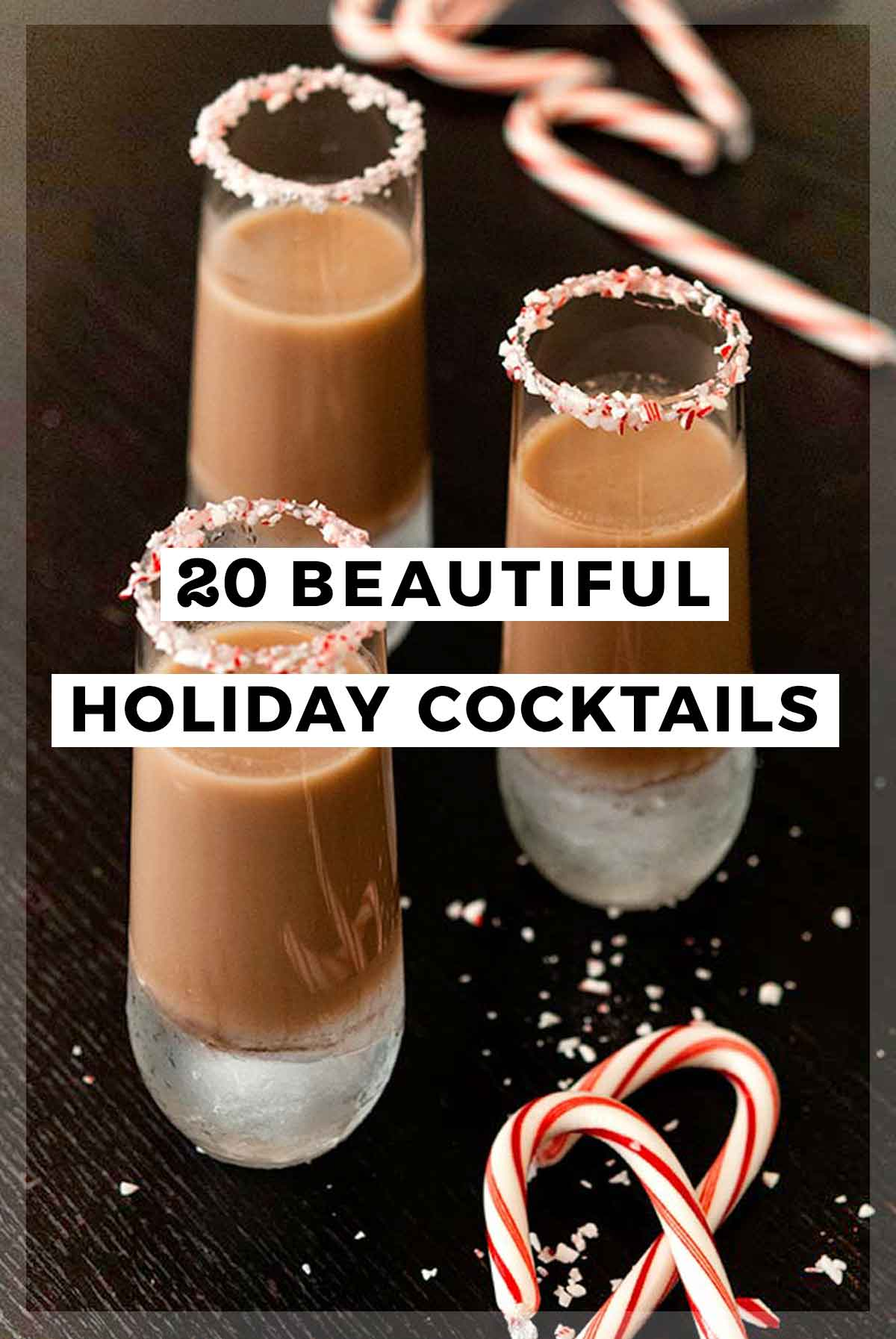 "An image of 3 cocktails and 2 candy canes with a title that says ""20 Beautiful Holiday Cocktails."""