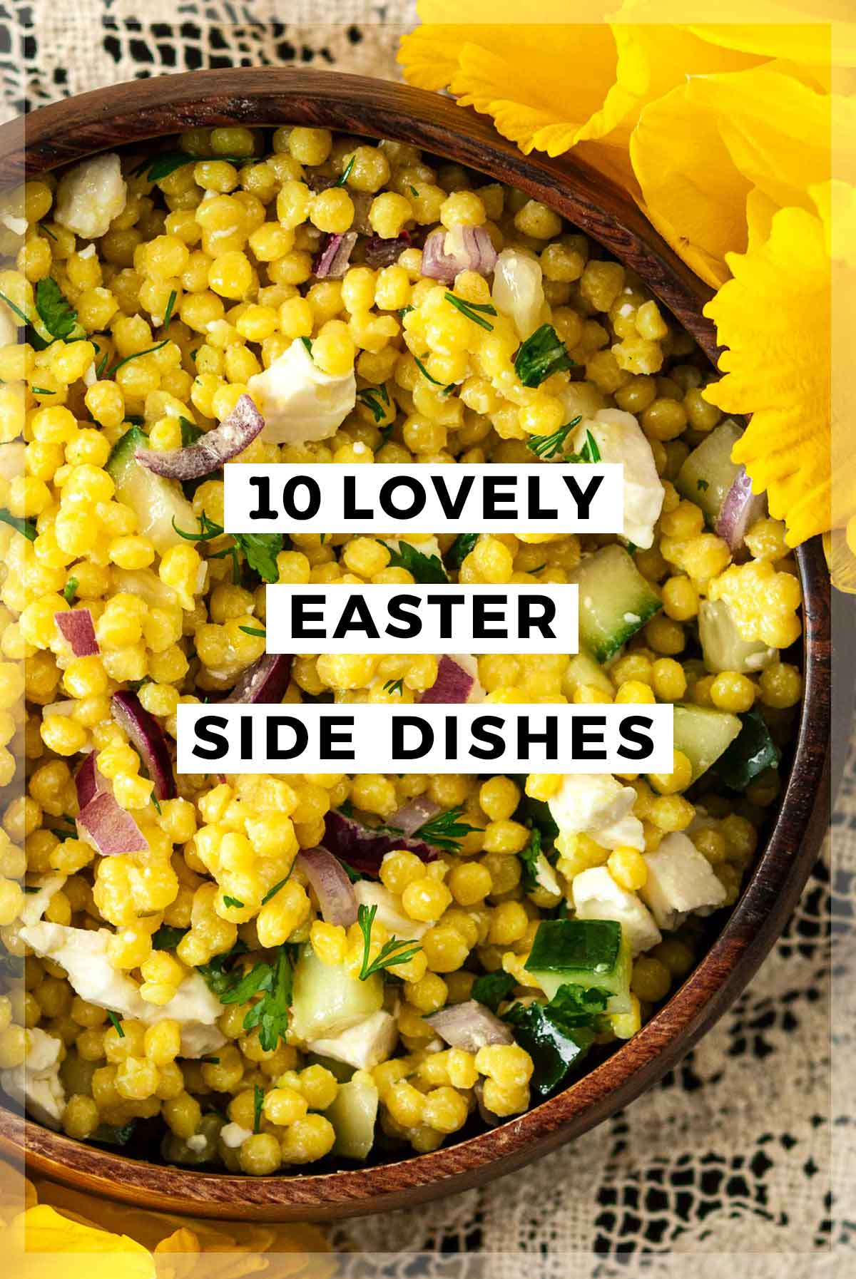 "A bowl of pearl couscous surrounded by flowers, with a title that says ""10 Lovely Easter Side Dishes."""