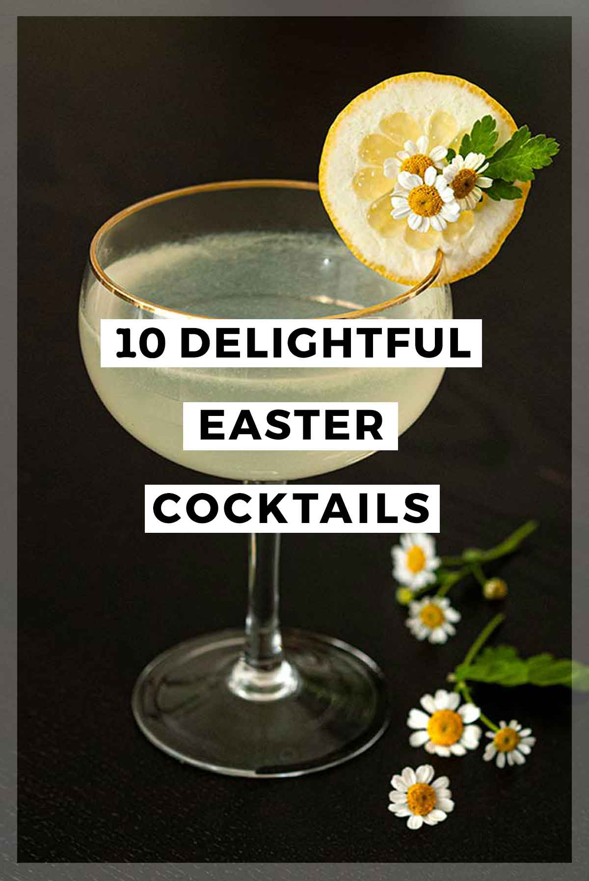 "A cocktail with a floral lemon garnish behind a title that says ""10 Delightful Easter Cocktails."""