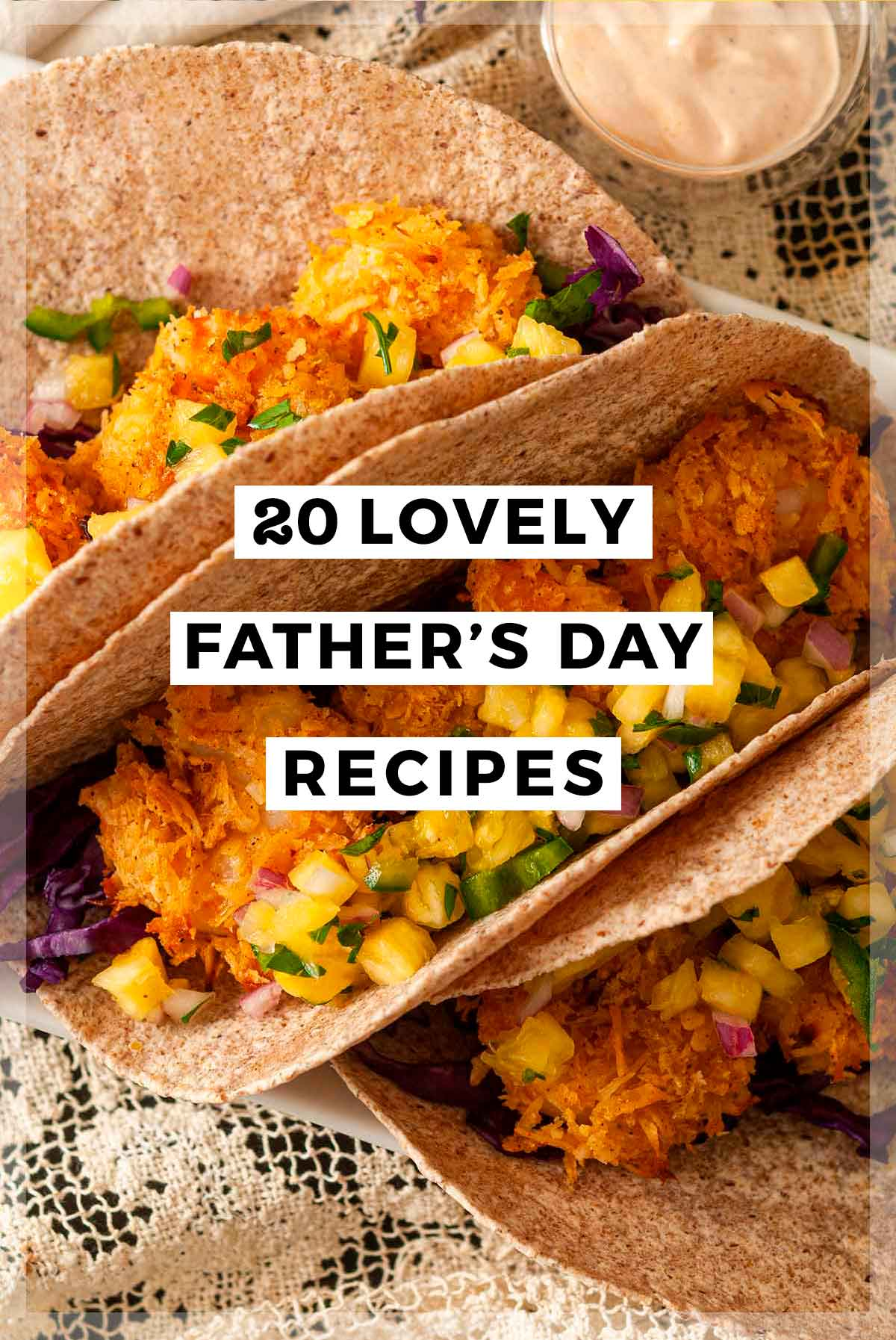 """Shrimp tacos on a lace tablecloth with a title that says """"20 Lovely Father's Day Recipes."""""""